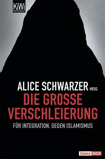 """Weiterlesen Alice Schwarzer (Hrsg.): """"Die große Verschleierung – für Integration, gegen Islamismus"""" (KiWi/EMMA-Buch, 9.95 €)."""